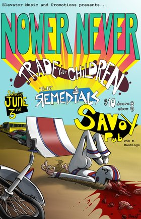 Live Faster Die Younger II: nower never, Trade Your Children, The Remedials @ Savoy Pub Jun 3 2017 - Aug 22nd @ Savoy Pub