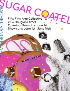 SUGAR COATED: Rachel Vanderzwet  @ the fifty fifty arts collective Jun 1 2017 - Jun 25th @ the fifty fifty arts collective