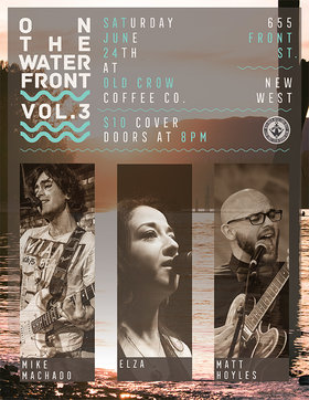 On The Waterfront Vol.3: Matt Hoyles, Elza, Mike Machado @ Old Crow Coffee Co. Jun 24 2017 - Mar 28th @ Old Crow Coffee Co.
