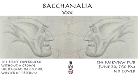 Bacchanalia XXX: The Belief Experiment, Without A Crown, She Dreams In Colour, Winter Of Freedom @ Fairview Pub Jun 20 2017 - Sep 28th @ Fairview Pub