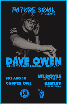 FUTURE SOUL presents: Dave Owen, Mt. Doyle, KIRTAY @ Copper Owl Aug 18 2017 - May 30th @ Copper Owl