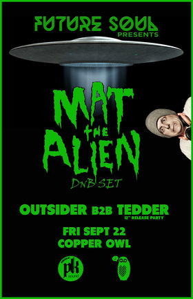 Future Soul presents: Mat the Alien, Outsider, Tedder @ Copper Owl Sep 22 2017 - Oct 29th @ Copper Owl