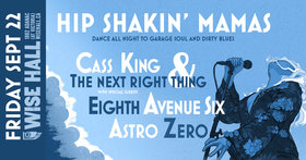 Hip Shakin' Mamas - Blues and Soul Dance Party: Cass King and the Next Right Thing, Astro Zero, Eighth Avenue Six @ WISE Hall Sep 22 2017 - Dec 10th @ WISE Hall