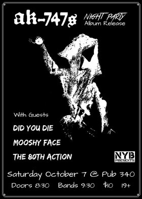 AK-747s, Did You Die, Mooshy Face, The 80th Action @ Pub 340 Oct 7 2017 - Oct 30th @ Pub 340