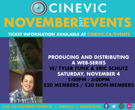 Producing and Distributing a Web-Series w/: Tyler Funk,  Eric Schultz @ CineVic Society Of Independent Filmmakers Nov 4 2017 - Oct 19th @ CineVic Society Of Independent Filmmakers