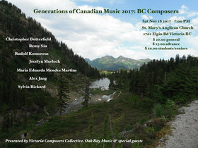 Generations of Canadian Music 2017: BC Composers: Christopher Butterfield (featured composer), Sylvia Rickard  (featured composer), Remy Siu (featured composer), Cathy Fern Lewis (performer), Rudolf Komorous  (featured composer), Maria Wang  (performer), Jocelyn Morlock (featured composer), Kimberley Manerikar (performer), Maria Eduarda Mendes Martins (featured composer), Josh Layne (performer), Alex Jang (featured composer), Hollas Longton (performer) @ St. Mary's Anglican Church Nov 18 2017 - Jun 6th @ St. Mary's Anglican Church