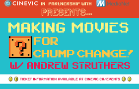 Making Movies for Chump Change w/: Andrew Struthers @ CineVic Society Of Independent Filmmakers Oct 28 2017 - Oct 19th @ CineVic Society Of Independent Filmmakers