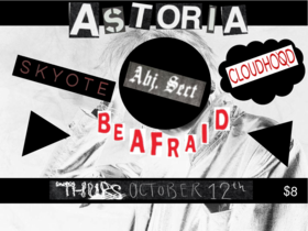Be Afraid , Cloudhood, Skyote, Abject Sect  @ The Astoria Oct 12 2017 - Dec 8th @ The Astoria