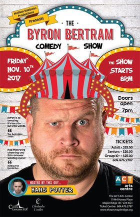 The Byron Bertram Comedy Show: Byron Bertram, Hans Potter @ The ACT Nov 10 2017 - Feb 17th @ The ACT
