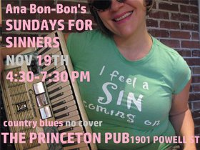 Ana Bon-Bon's Sundays for Sinners!: Ana Bon Bon, Mike Kenny, Taylor Little @ Princeton Pub Nov 19 2017 - Aug 21st @ Princeton Pub