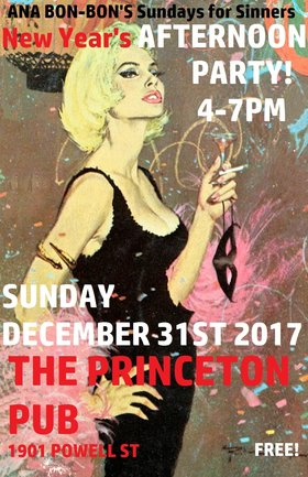 Ana Bon-Bon's New Year's AFTERNOON PARTY 2017!: Ana Bon Bon, Taylor Little, Mike Kenney, Mike Kennedy @ Princeton Pub Dec 31 2017 - Aug 21st @ Princeton Pub