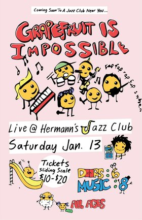 Grapefruit is Impossible: Kyle Lowther-Bass  Wes Carroll-Guitar, vocals  Dakota Hoeppner-Bass  Greg Baan-Meiklejohn-Drums  Lucas Bell - rhymes  Alexa Verstraten - rhymes  @ Hermann's Jazz Club Jan 13 2018 - Oct 25th @ Hermann's Jazz Club