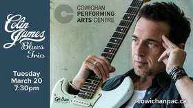Colin James Blues Trio: Colin James @ Cowichan Performing Arts Centre Mar 20 2018 - Dec 12th @ Cowichan Performing Arts Centre