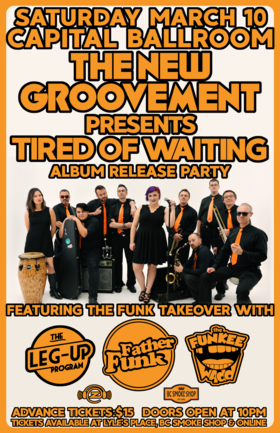 'Tired Of Waiting' Album Release Party: The New Groovement, The Leg-Up Program, Father Funk, The Funkee Wadd @ Capital Ballroom Mar 10 2018 - Jul 12th @ Capital Ballroom