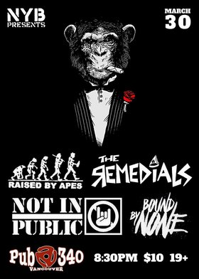 Raised By Apes, The Remedials, NOT INPUBLIC, Bound By None @ Pub 340 Mar 30 2018 - Mar 31st @ Pub 340