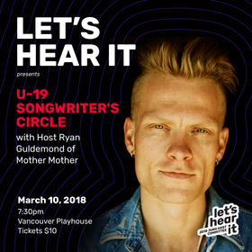 Under-19 Songwriters' Circle @ Vancouver Playhouse Mar 10 2018 - Nov 26th @ Vancouver Playhouse