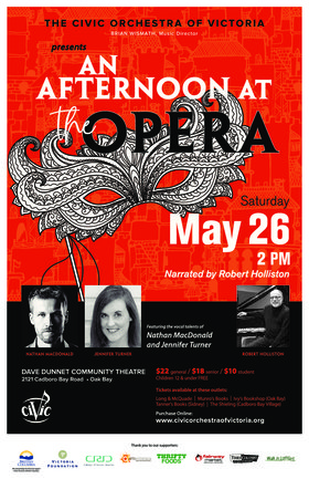 An Afternoon at the Opera: The Civic Orchestra of Victoria, Robert Holliston [Narrator], Jennifer Turner [Soprano], Nathan MacDonald [Baritone] @ Dave Dunnet Theatre  May 26 2018 - Jan 19th @ Dave Dunnet Theatre