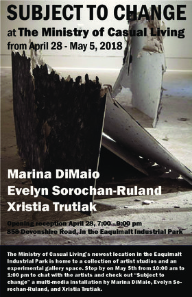 Subject To Change: Marina DiMaio, Evelyn Sorochan-Ruland , Xristia Trutiak @ The Ministry of Casual Living Apr 28 2018 - Aug 14th @ The Ministry of Casual Living