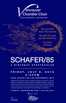 Schafer/85: A Birthday Spectacular: Vancouver Chamber Choir, Vancouver Chamber Orchestra, Jon Washburn @ The Chan Centre for the Performing Arts Jul 6 2018 - Dec 10th @ The Chan Centre for the Performing Arts
