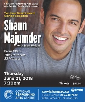 Shaun Majumder with special guest Matt Wright: Shaun Majumder, Matt Wright @ Cowichan Performing Arts Centre Jun 21 2018 - Jan 22nd @ Cowichan Performing Arts Centre