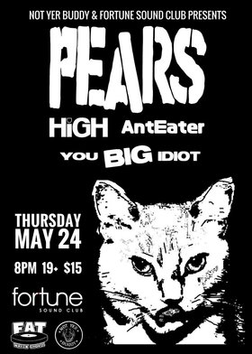 PEARS, HiGH, Anteater, You Big Idiot @ Fortune Sound Club May 24 2018 - Mar 29th @ Fortune Sound Club