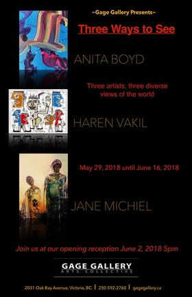 Three Ways to See: Anita Boyd, Haren Vakil, Jane Michiel @ Gage Gallery Arts Collective May 29 2018 - Oct 30th @ Gage Gallery Arts Collective