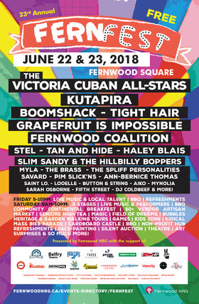 FernFest 2018: Kutapira, The Victoria Cuban All-Stars, Tight Hair, Boomshack, Grapefruit is Impossible, Stel, The Fernwood Coalition, Tan and Hide, MYLA, Slim Sandy and the Hillbilly Boppers, Haley Blais , The Spliff Personalities, Savard, Pim Slick'ns, Vic High R&B Band, Brass, Fifth Street @ Fernwood (NRG) Community Centre Jun 23 2018 - Dec 15th @ Fernwood (NRG) Community Centre