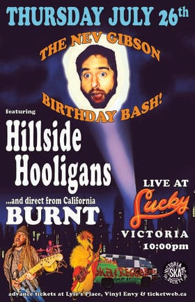 HILLSIDE HOOLIGANS & BURNT (Nev's Birthday Bash): Hillside Hooligans, Burnt @ Lucky Bar Jul 26 2018 - Jun 26th @ Lucky Bar