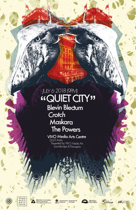Quiet City #48: Blevin Blectum, Crotch, Maskara, Powers @ VIVO Media Arts Centre Jul 6 2018 - Dec 10th @ VIVO Media Arts Centre