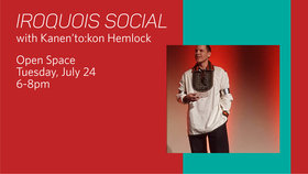 Iroquois Social with Kanen'to:kon Hemlock @ Open Space Jul 24 2018 - Feb 21st @ Open Space