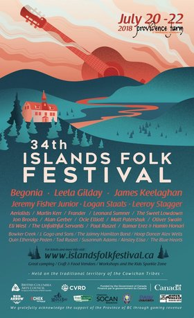 34th Annual Islands Folk Festival: Begonia, Leela Gilday, James Keelaghan, Jeremy Fisher Junior, Logan Staats, Leeroy Stagger, Aerialists, Martin Kerr, Frander, Leonard Sumner, The Sweet Lowdown, Jon Brooks, Alan Gerber, Ocie Elliott, Matt Patershuk, Oliver Swain, Eli West, The Unfaithful Servants, Paul Ruszel, Itamar Erez, Hamin Honari, Bowker Creek, John Gogo (and Sons), The Jaimey Hamilton Band, Alex Wells (Hoop Dancer), Quin Etheridge Peden, Tad Ruszel, Susannah Adams, Ainsley Elisa, The Blue Hearts @ Providence Farm Jul 20 2018 - Sep 22nd @ Providence Farm