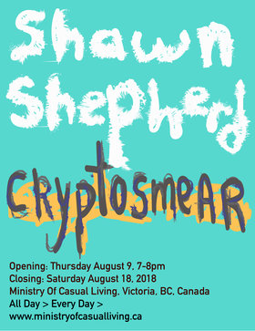 Cryptosmear: Shawn Shepherd  @ Ministry of Casual Living Window Gallery Aug 4 2018 - Apr 19th @ Ministry of Casual Living Window Gallery