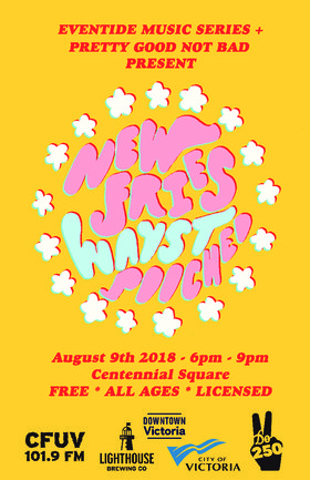 Eventide/Pretty Good Not Bad [BASTION SQ. PARKADE ROOF]: New Fries, Wayst, POOCHED @ Bastion Square PARKADE Aug 9 2018 - Oct 20th @ Bastion Square PARKADE