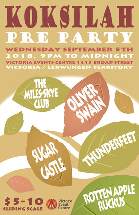 Koksilah Pre Party: Thunderfeet, Rotten Apple Ruckus, Sugar Castle, The Miles Skye Club, Oliver Swain @ Victoria Event Centre Sep 5 2018 - Jan 23rd @ Victoria Event Centre