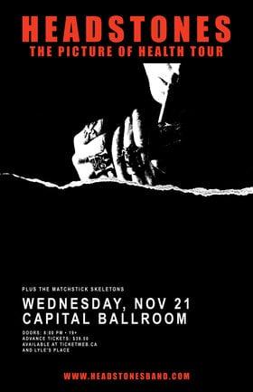 Headstones, The Matchstick Skeletons @ Capital Ballroom Nov 21 2018 - Feb 20th @ Capital Ballroom