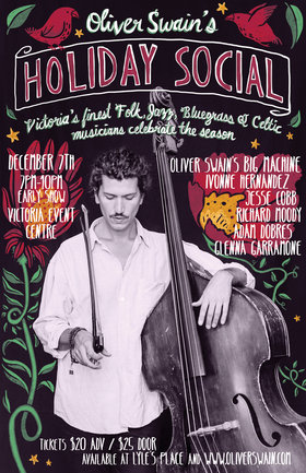 Oliver Swain's Holiday Social - Matinee Added Dec 8th: Oliver Swain's BIG MACHINE, Ivonne Hernandez, Jesse Cobb (bluegrass), Richard Moody (Folk/Jazz), adam dobres @ Victoria Event Centre Dec 7 2018 - Jan 23rd @ Victoria Event Centre