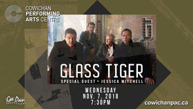 Glass Tiger, Jessica Mitchell @ Cowichan Performing Arts Centre Nov 7 2018 - Oct 27th @ Cowichan Performing Arts Centre