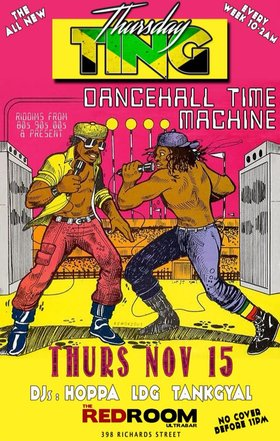 Ting! Dancehall Time Machine w/Hoppa, LDG & Tank Gyal @ The Red Room Nov 14 2018 - Feb 17th @ The Red Room