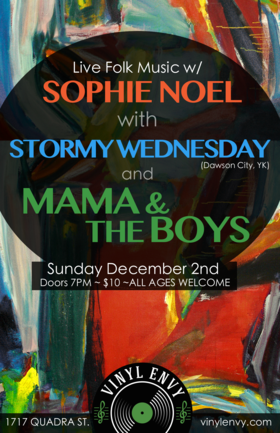 Sophie Noel, Stormy Wednesday  (Dawson City, YK), Mama and the Boys  @ Vinyl Envy Dec 2 2018 - Mar 25th @ Vinyl Envy