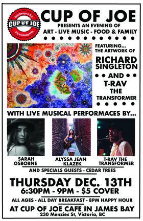 Live Music - Art - Food - Family: Sarah Osborne, Alyssa Jean Klazek, Three Cedars, T-Rav the Transformer @ cup of joe Dec 13 2018 - Oct 19th @ cup of joe