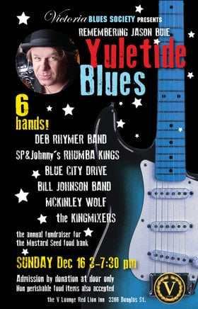 Remembering Jason Buie Yuletide Blues: The Deb Rhymer Band, SP & Johnny's Rhumba Kings, Blue City Drive, The Bill Johnson Blues Band, McKinley Wolf, THE KINGMIXERS @ V-lounge Dec 16 2018 - Jan 22nd @ V-lounge