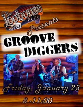 Groove Diggers @ The Loghouse Pub: Groove Diggers @ Loghouse Pub Jan 25 2019 - Mar 28th @ Loghouse Pub