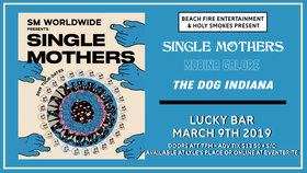 Beach Fire Entertainment + Holy Smokes present: SINGLE MOTHERS , Mobina Galore, The Dog Indiana  @ Lucky Bar Mar 9 2019 - Dec 5th @ Lucky Bar