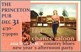 Last Chance Saloon New Year's AFTERNOON PARTY 2018!: Ana Bon Bon, Taylor Little, Mike Kenney @ Princeton Pub Dec 31 2018 - Aug 21st @ Princeton Pub