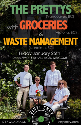 The Pretty's, Groceries (Victoria, BC), Waste Management  (Nanaimo, BC) @ Vinyl Envy Jan 25 2019 - Mar 25th @ Vinyl Envy
