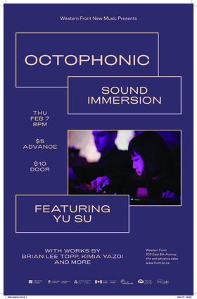 Octophonic: Sound Immersion: Yu Su, Brian Lee Topp, Kimia Yazdi, Ashlee Gowriluk @ The Western Front Feb 7 2019 - Aug 22nd @ The Western Front