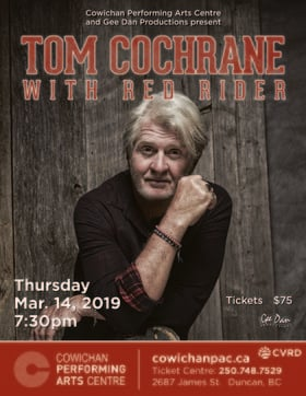 Tom Cochrane with Red Rider @ Cowichan Performing Arts Centre Mar 14 2019 - Mar 20th @ Cowichan Performing Arts Centre
