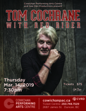 Tom Cochrane with Red Rider @ Cowichan Performing Arts Centre Mar 14 2019 - Feb 16th @ Cowichan Performing Arts Centre