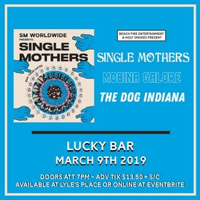 SINGLE MOTHERS , Mobina Galore, The Dog Indiana  @ Lucky Bar Mar 9 2019 - Dec 5th @ Lucky Bar
