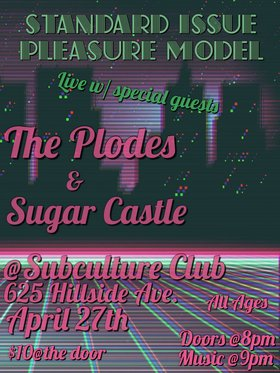 standard issue pleasure model, Sugar Castle, The Plodes @ Subculture Club Apr 27 2019 - Apr 21st @ Subculture Club